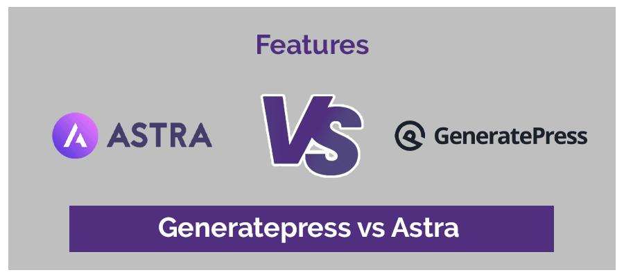 Features GeneratePress vs Astra