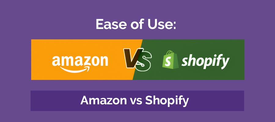 ease-of-use amazon vs shopify