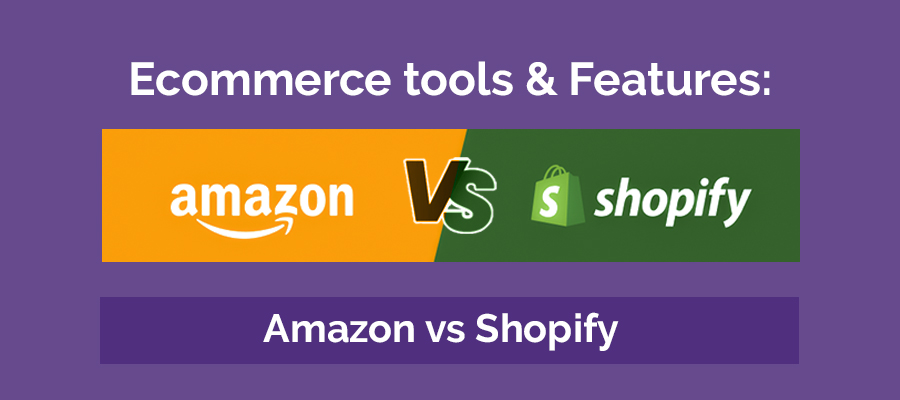 ecommerce tools & features shopify vs amazon