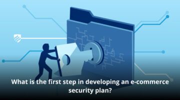 what is the first step in developing an e-commerce security plan